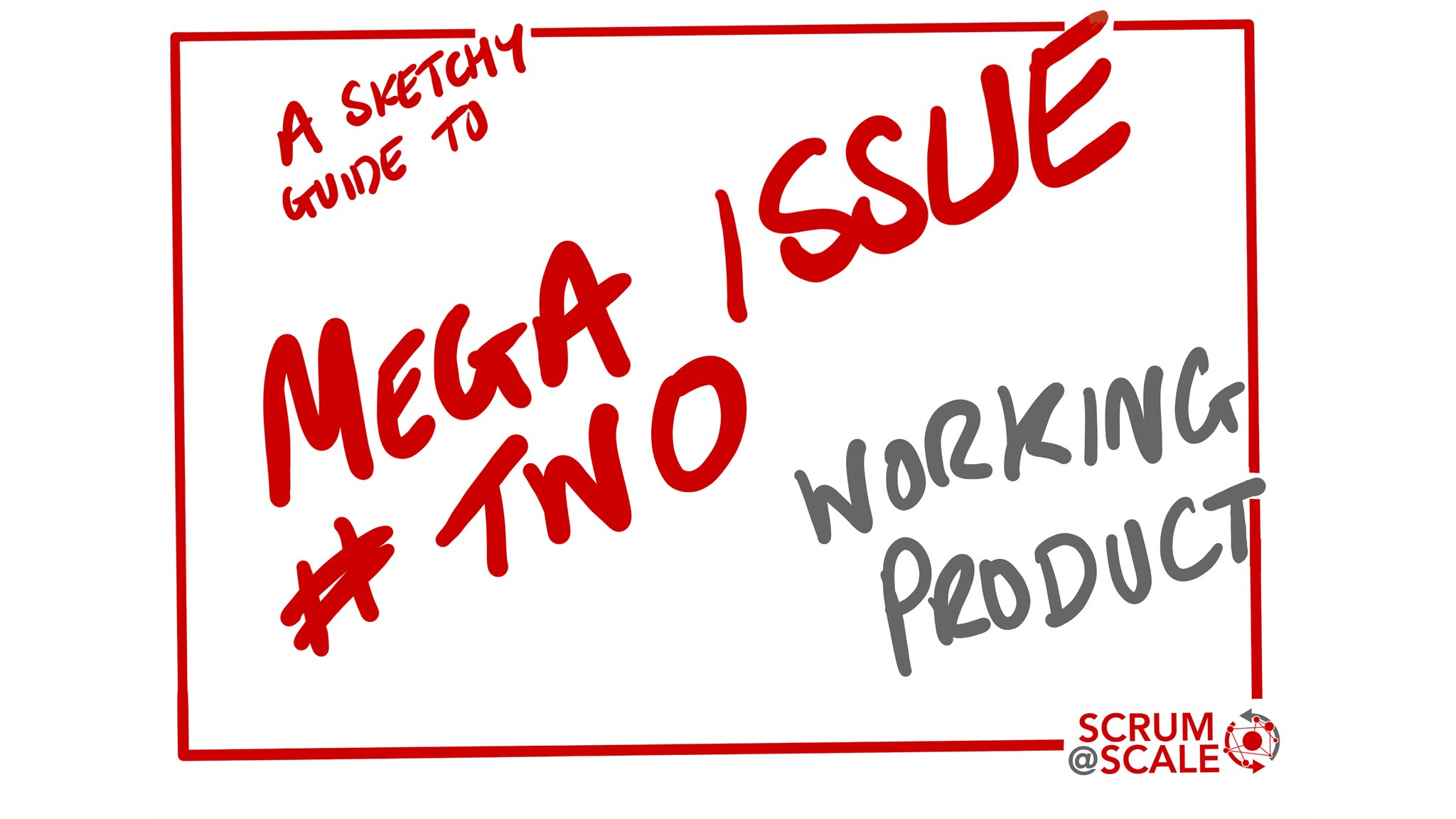 Scrum@Scale Mega-Issue #2 - Working Product