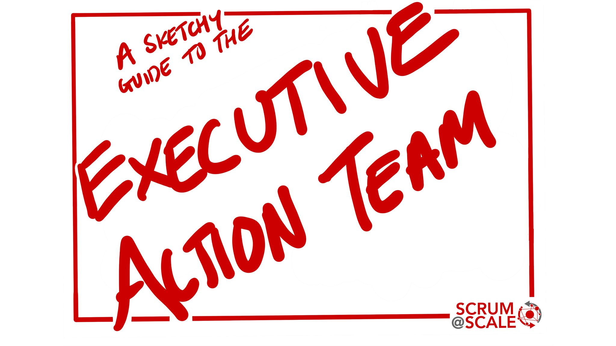 The Executive Action Team (EAT) - Scrum@Scale Component