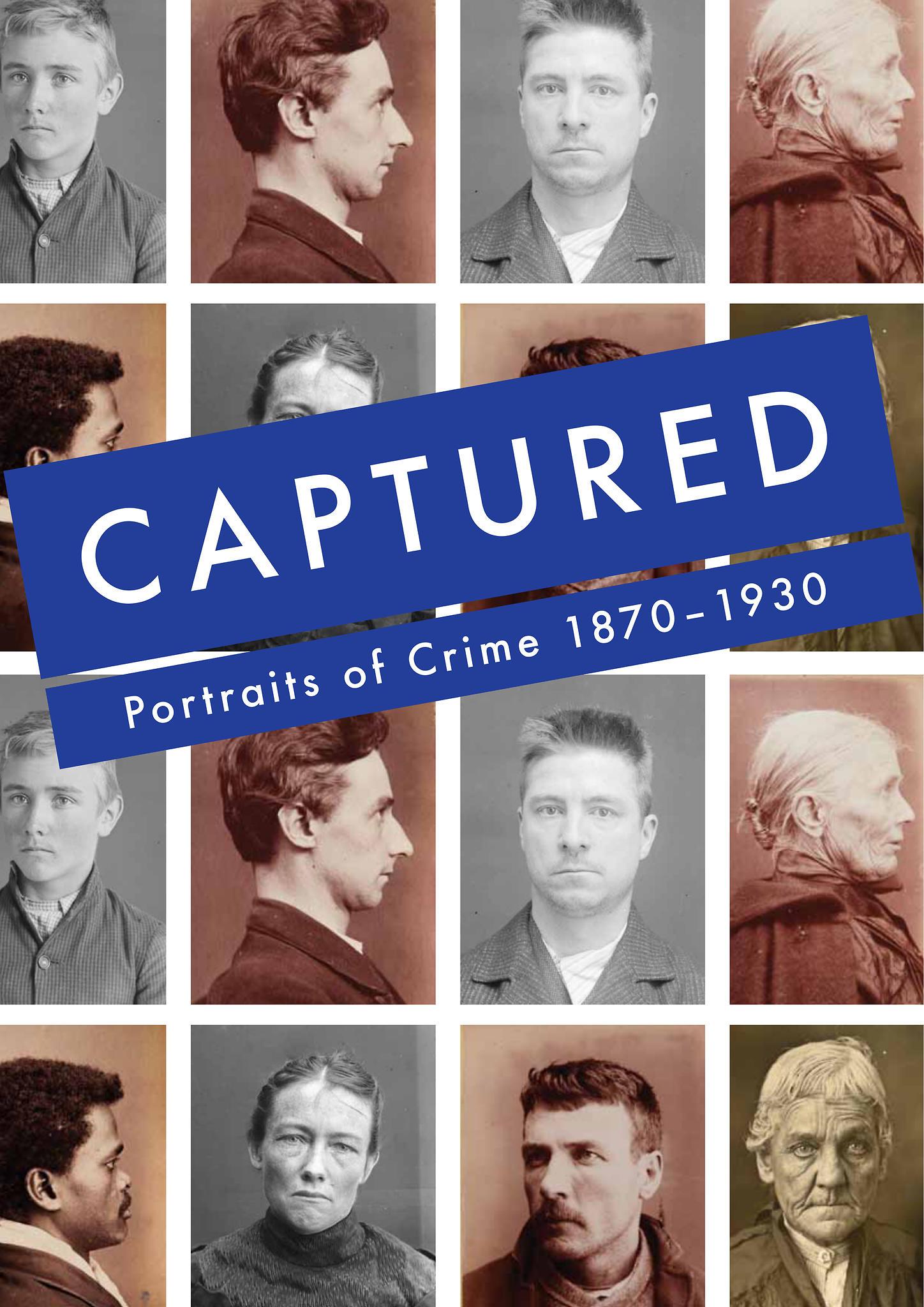 Captured: Portraits of Crime 1870-1930